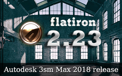 Flatiron 2.23 with 3ds Max 2018 support!